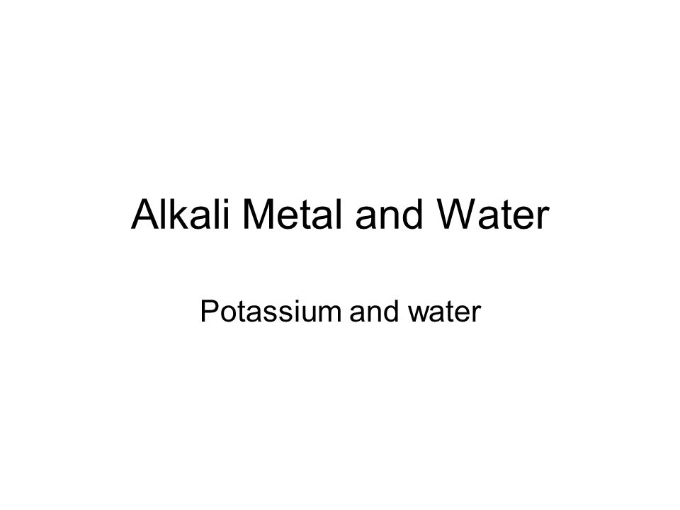 Alkali Metal and Water Potassium and water