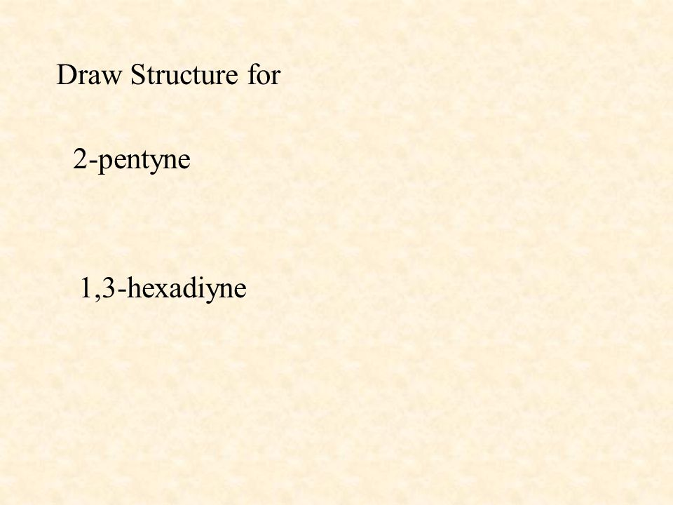 Draw Structure for 2-pentyne 1,3-hexadiyne