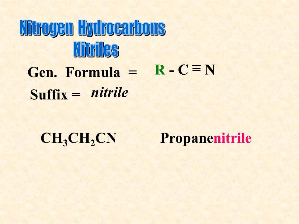 Gen. Formula = R - C = N _ Suffix = nitrile CH 3 CH 2 CNPropanenitrile