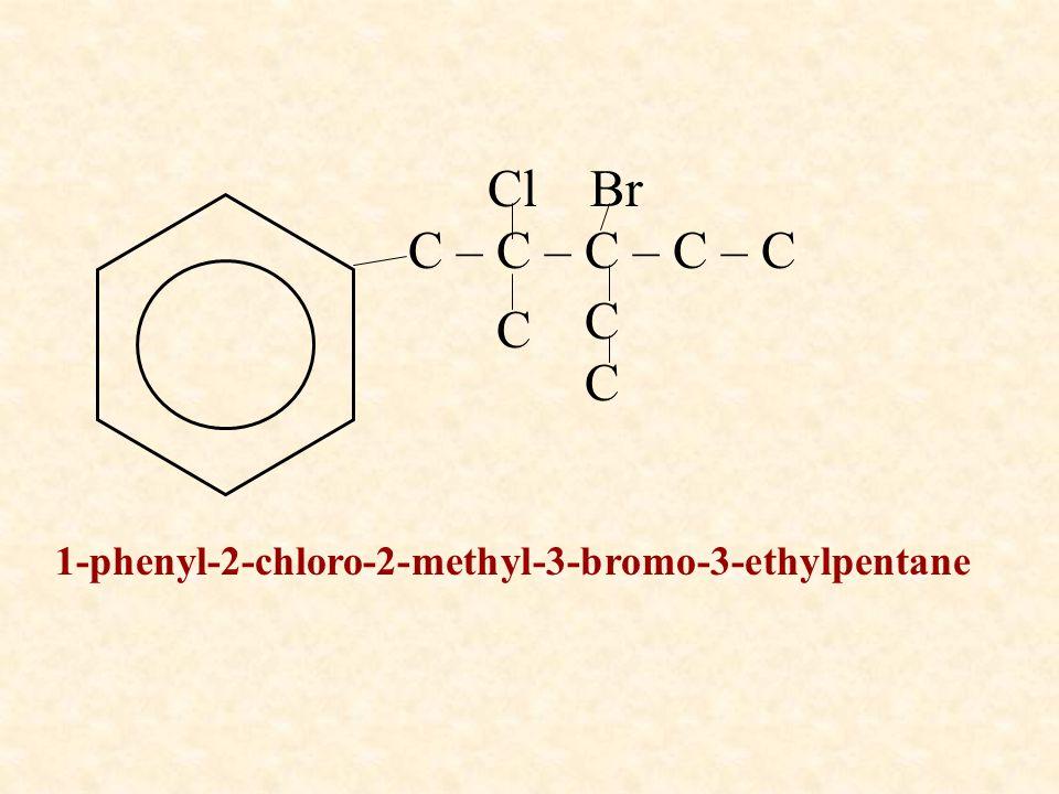 C – C – C – C – C Cl Br C C C 1-phenyl-2-chloro-2-methyl-3-bromo-3-ethylpentane