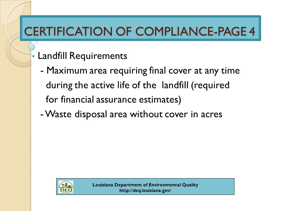 CERTIFICATION OF COMPLIANCE-PAGE 5 Air Curtain Destructors - Provide location of the site used - Provide quantity of waste processed at each site - Attach as Attachment 9 Louisiana Department of Environmental Quality http://deq.louisiana.gov/