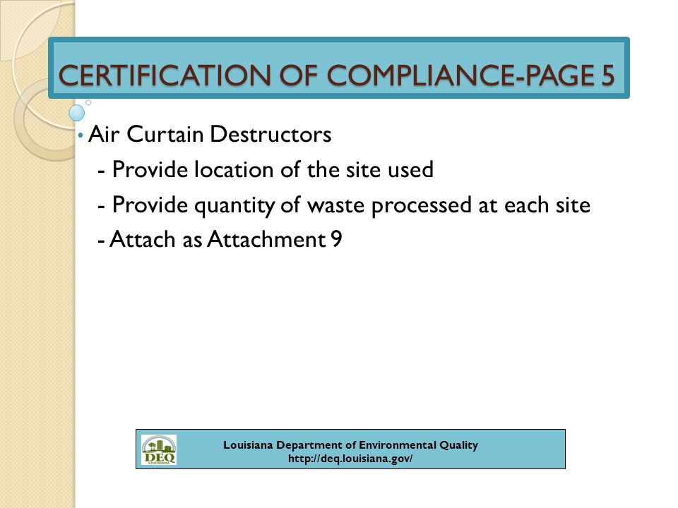 CERTIFICATION OF COMPLIANCE-PAGE 5 Ultimate Off-Site Disposal Site - Facility name - Facility agency interest number - City and state Applies to permitted disposal facilities that send unacceptable waste off-site Louisiana Department of Environmental Quality http://deq.louisiana.gov/