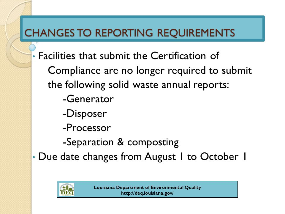 REPORTING REQUIREMENTS Facilities that do not submit the Certification of Compliance are still required to submit solid waste annual reports: -Generator -Beneficial use (Ch.