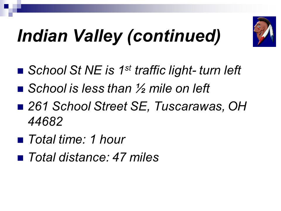 Indian Valley (continued) School St NE is 1 st traffic light- turn left School is less than ½ mile on left 261 School Street SE, Tuscarawas, OH Total time: 1 hour Total distance: 47 miles