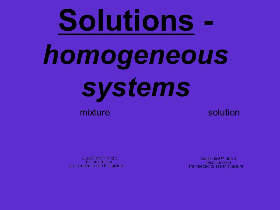 Solutions - homogeneous systems What is the mixture? What is the solution?