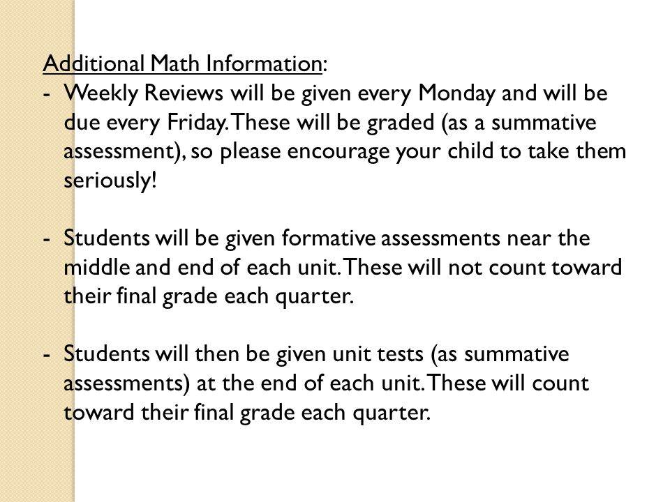 Additional Math Information: -Weekly Reviews will be given every Monday and will be due every Friday.
