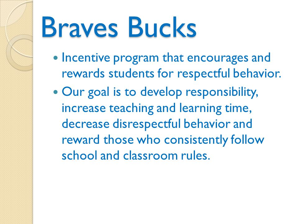 Braves Bucks Incentive program that encourages and rewards students for respectful behavior.