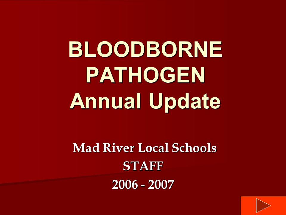 BLOODBORNE PATHOGEN Annual Update Mad River Local Schools Mad River Local SchoolsSTAFF 2006 - 2007