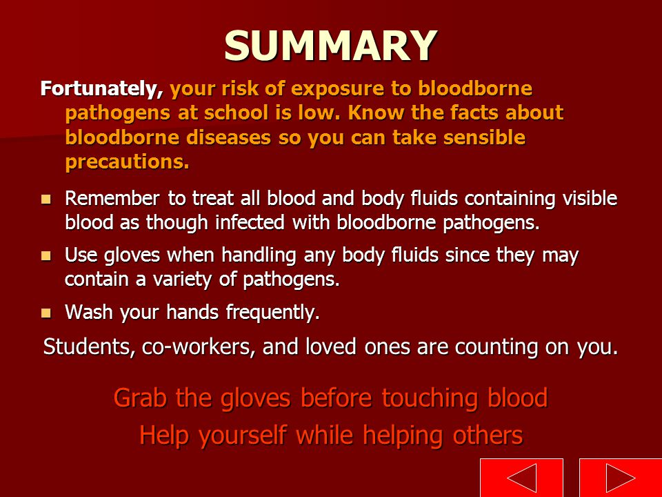 SUMMARY Fortunately, your risk of exposure to bloodborne pathogens at school is low. Know the facts about bloodborne diseases so you can take sensible