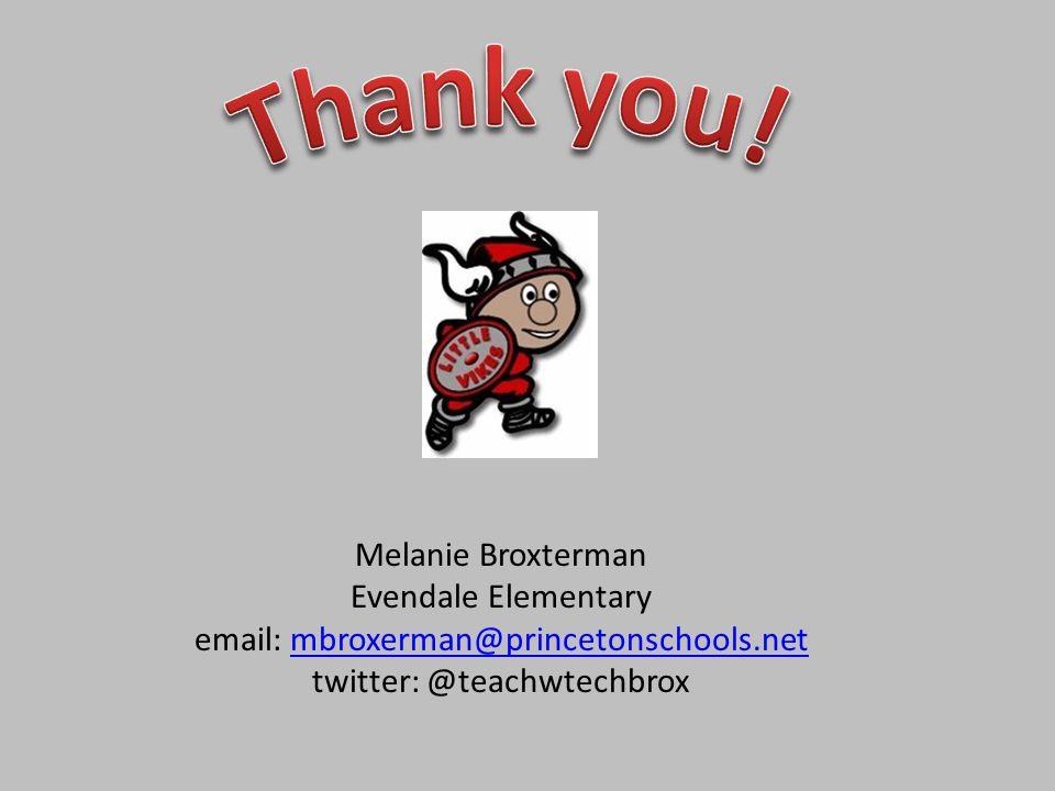 Melanie Broxterman Evendale Elementary email: mbroxerman@princetonschools.netmbroxerman@princetonschools.net twitter: @teachwtechbrox