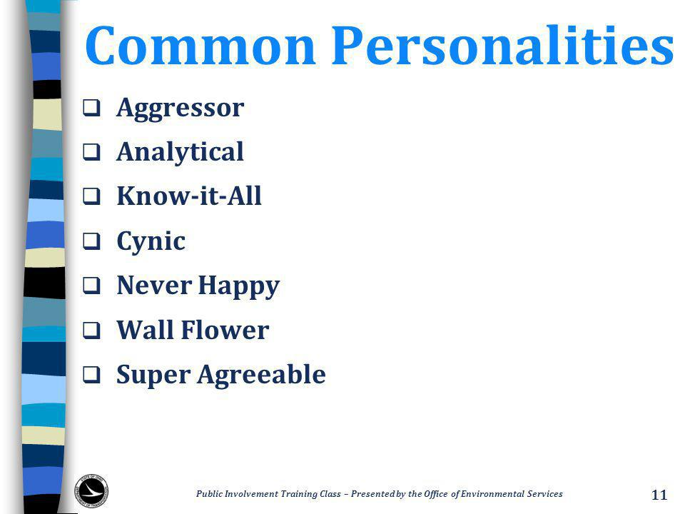 Common Personalities  Aggressor  Analytical  Know-it-All  Cynic  Never Happy  Wall Flower  Super Agreeable Public Involvement Training Class – Presented by the Office of Environmental Services 11