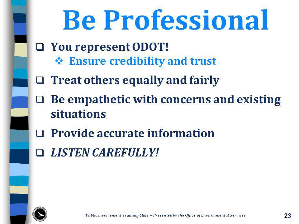 Be Professional  You represent ODOT.