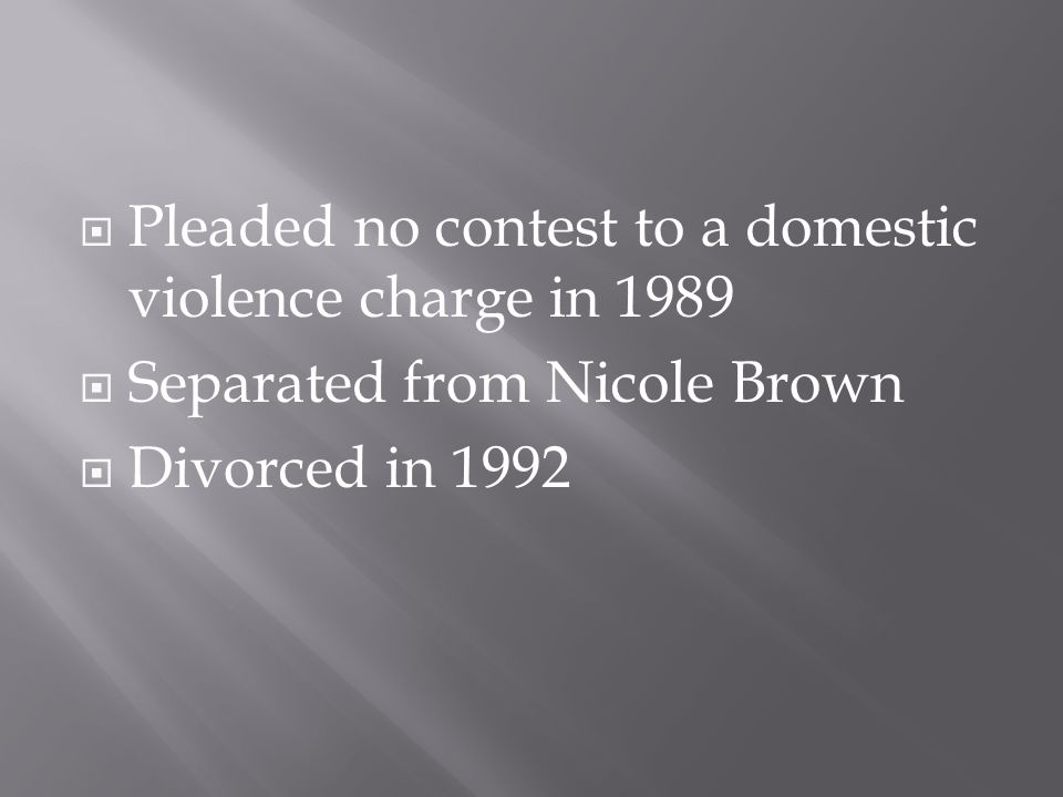  Pleaded no contest to a domestic violence charge in 1989  Separated from Nicole Brown  Divorced in 1992
