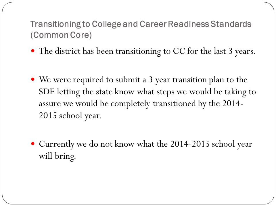Transitioning to College and Career Readiness Standards (Common Core) The district has been transitioning to CC for the last 3 years.