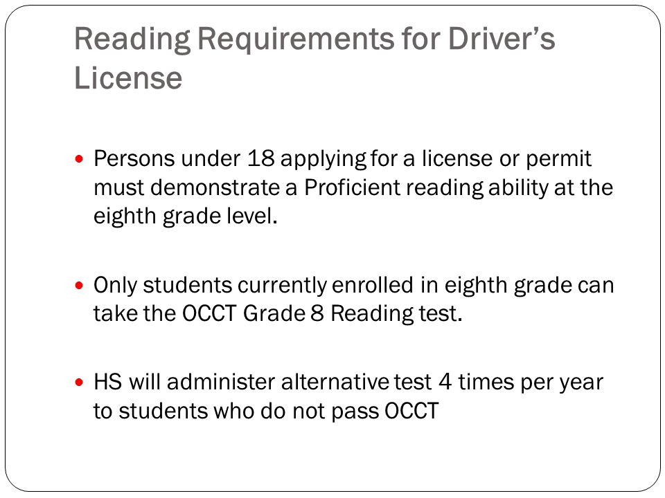 Reading Requirements for Driver's License Persons under 18 applying for a license or permit must demonstrate a Proficient reading ability at the eighth grade level.