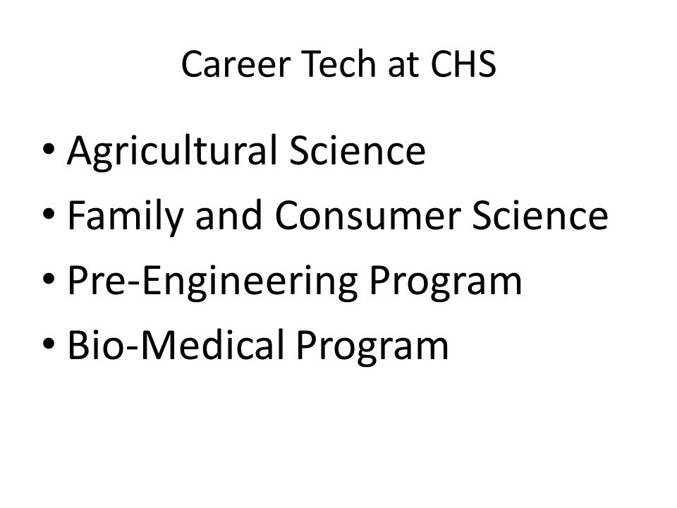 Career Tech at CHS Agricultural Science Family and Consumer Science Pre-Engineering Program Bio-Medical Program