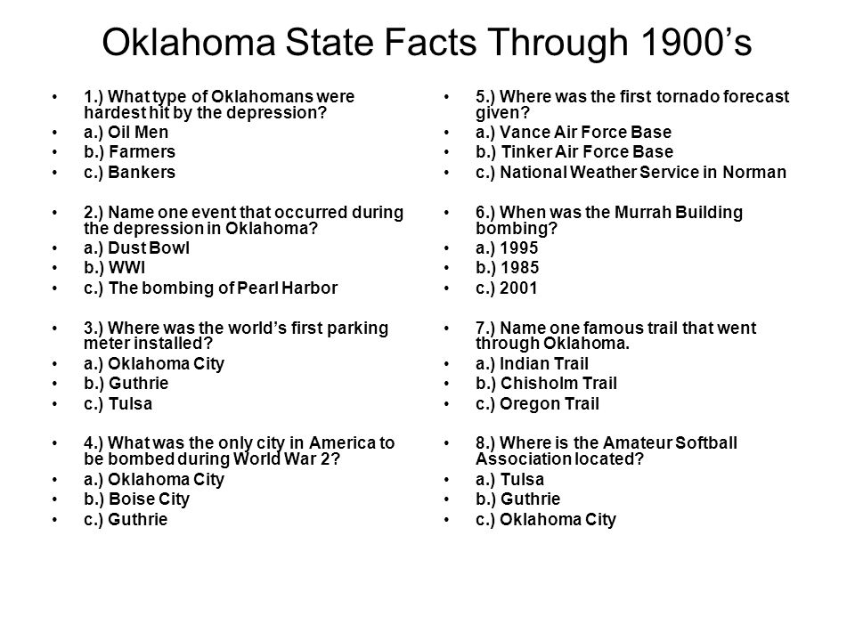 Oklahoma State Facts Through 1900's 1.) What type of Oklahomans were hardest hit by the depression? a.) Oil Men b.) Farmers c.) Bankers 2.) Name one e