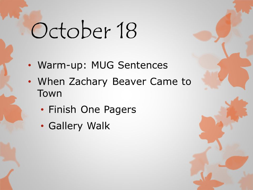 October 18 Warm-up: MUG Sentences When Zachary Beaver Came to Town Finish One Pagers Gallery Walk