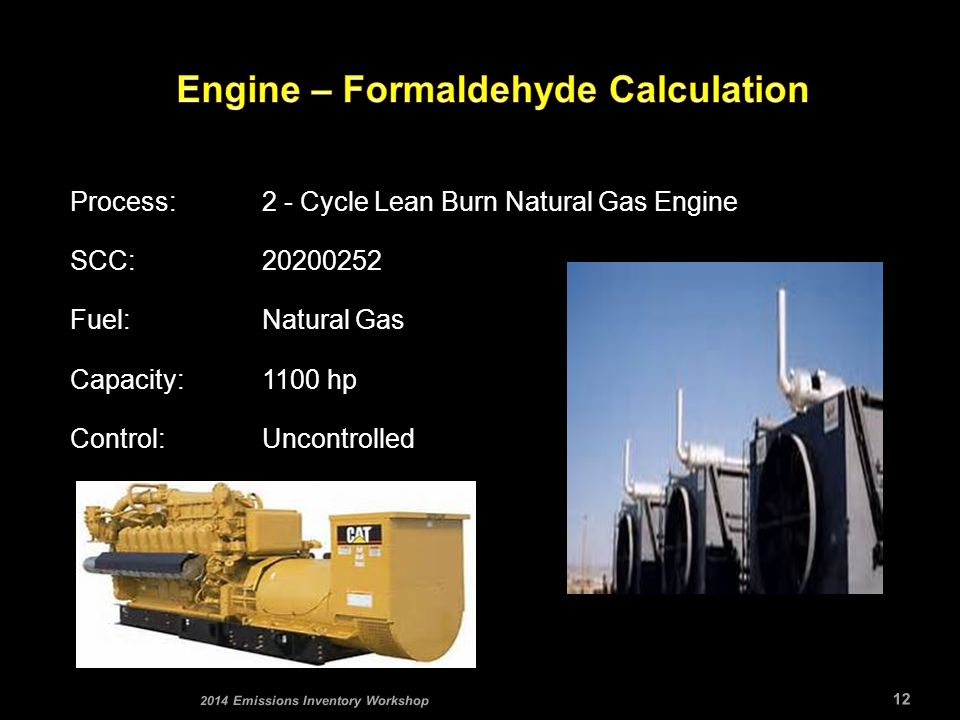 Process:2 - Cycle Lean Burn Natural Gas Engine SCC:20200252 Fuel:Natural Gas Capacity:1100 hp Control:Uncontrolled 12 2014 Emissions Inventory Workshop