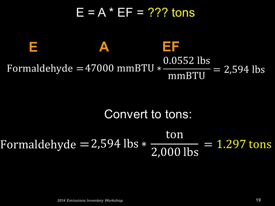 E = A * EF = tons 19 2014 Emissions Inventory Workshop A EF E Convert to tons: