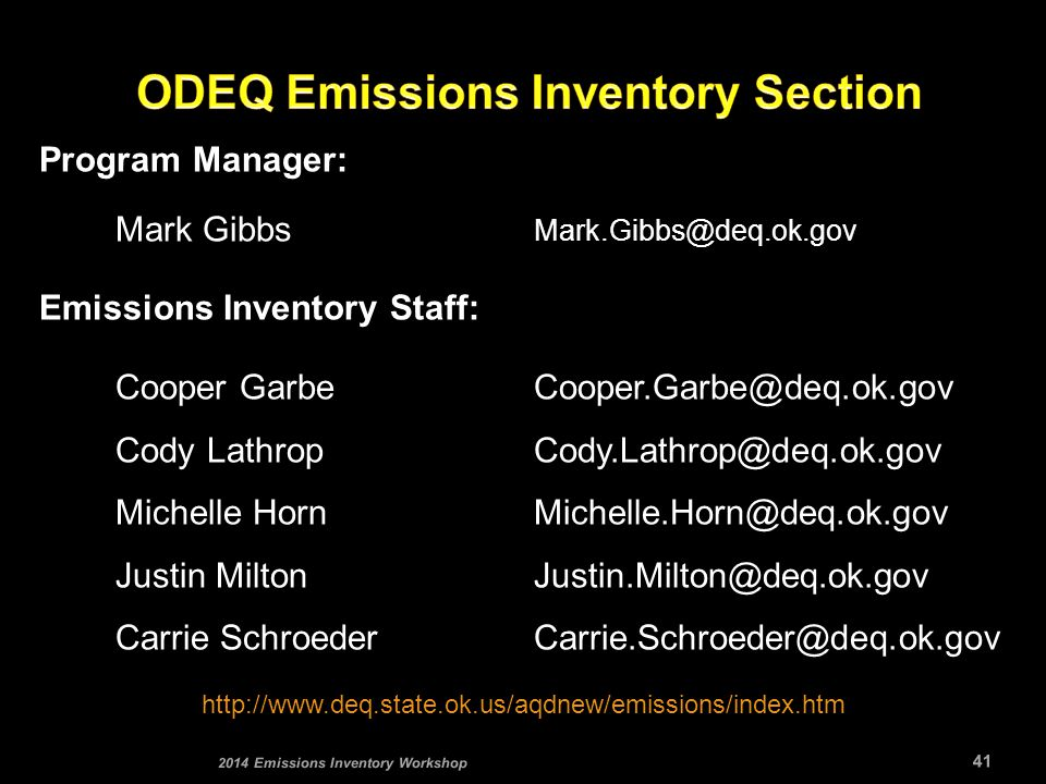 Program Manager: Mark Gibbs Mark.Gibbs@deq.ok.gov Emissions Inventory Staff: Cooper GarbeCooper.Garbe@deq.ok.gov Cody LathropCody.Lathrop@deq.ok.gov Michelle Horn Michelle.Horn@deq.ok.gov Justin Milton Justin.Milton@deq.ok.gov Carrie Schroeder Carrie.Schroeder@deq.ok.gov http://www.deq.state.ok.us/aqdnew/emissions/index.htm 41 2014 Emissions Inventory Workshop