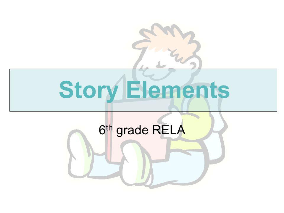Story Elements 6 th grade RELA