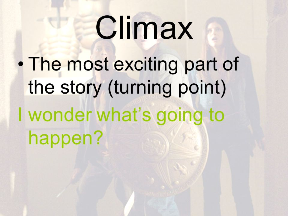 Climax The most exciting part of the story (turning point) I wonder what's going to happen?
