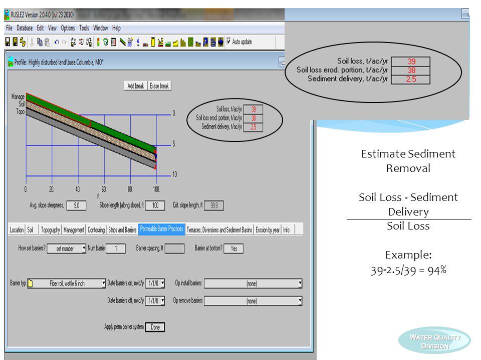 Estimate Sediment Removal Soil Loss - Sediment Delivery Soil Loss Example: 39-2.5/39 = 94%