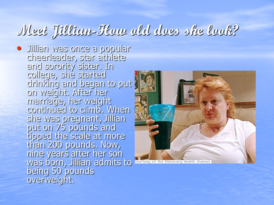 Meet Jillian-How old does she look.