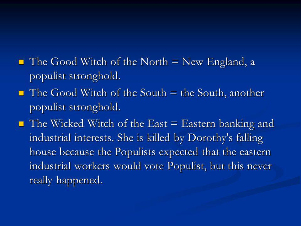 The Good Witch of the North = New England, a populist stronghold.