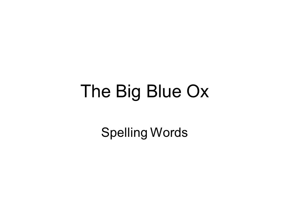 The Big Blue Ox Spelling Words