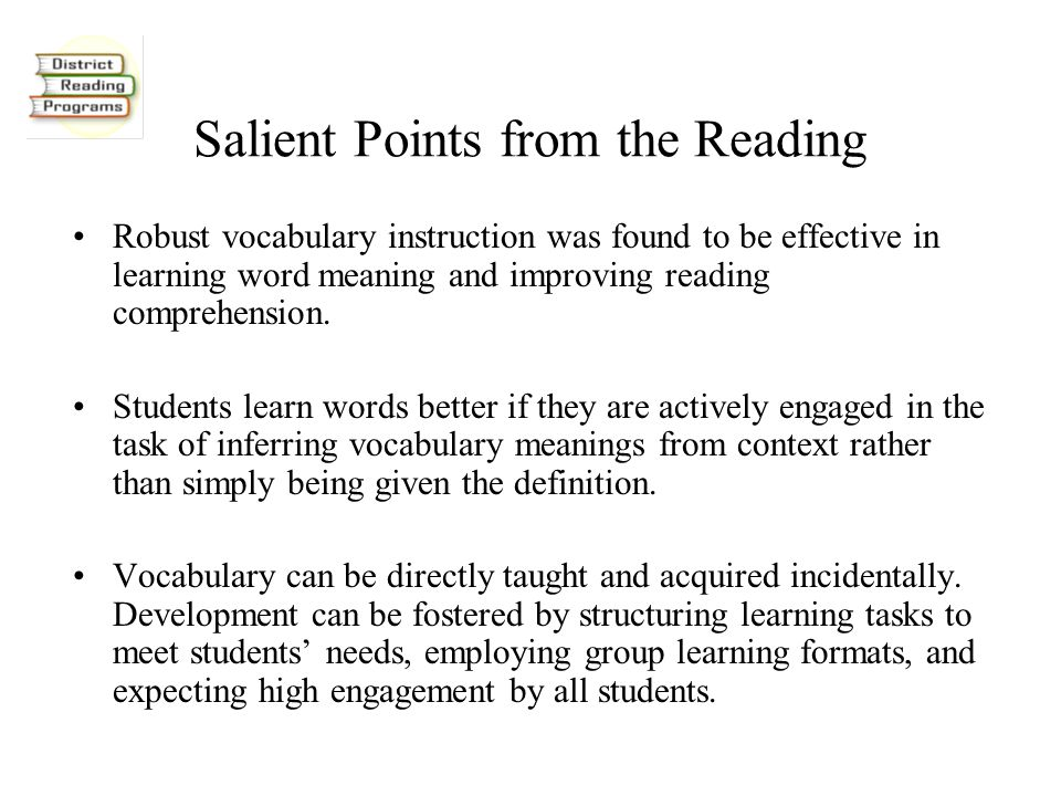 Salient Points from the Reading Robust vocabulary instruction was found to be effective in learning word meaning and improving reading comprehension.
