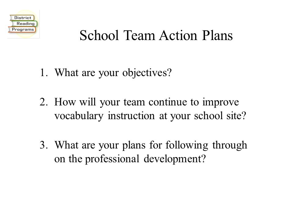 School Team Action Plans 1.What are your objectives.