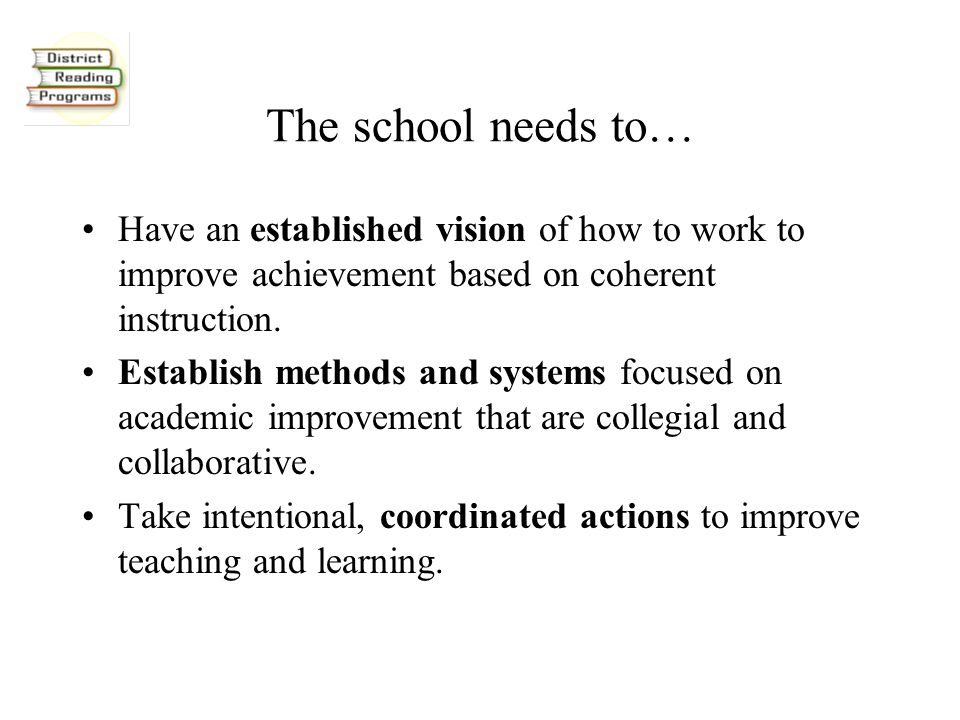 The school needs to… Have an established vision of how to work to improve achievement based on coherent instruction.
