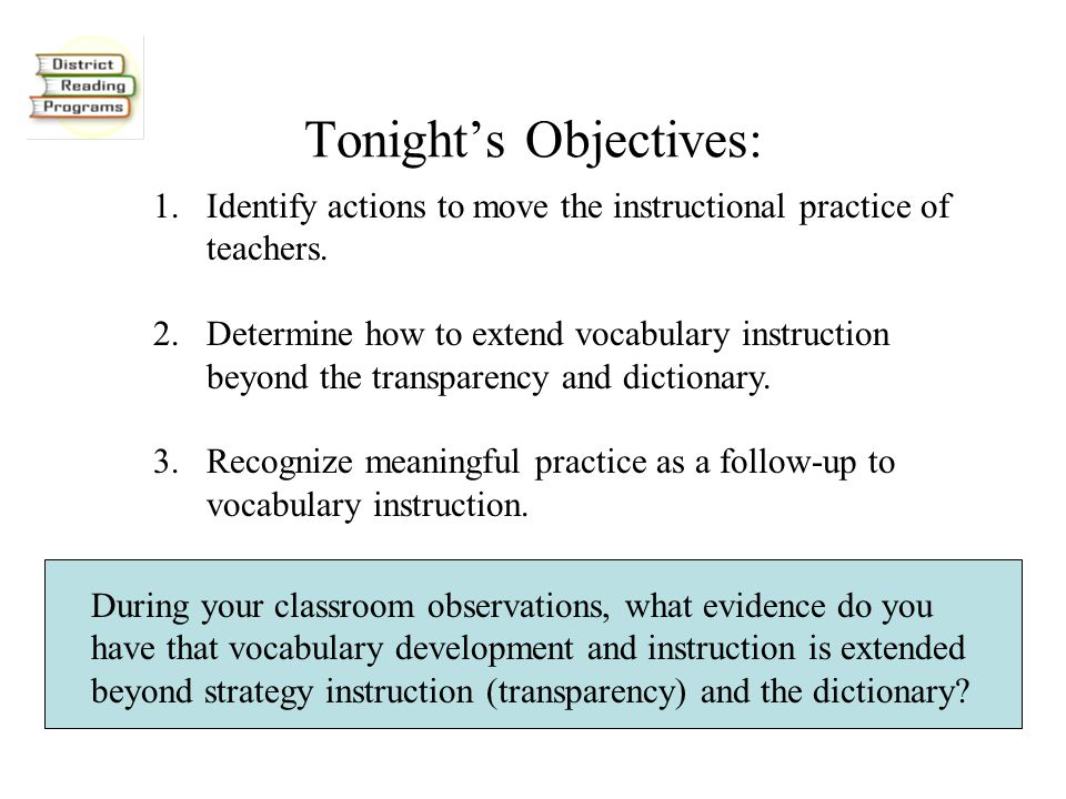 Tonight's Objectives: 1.Identify actions to move the instructional practice of teachers.