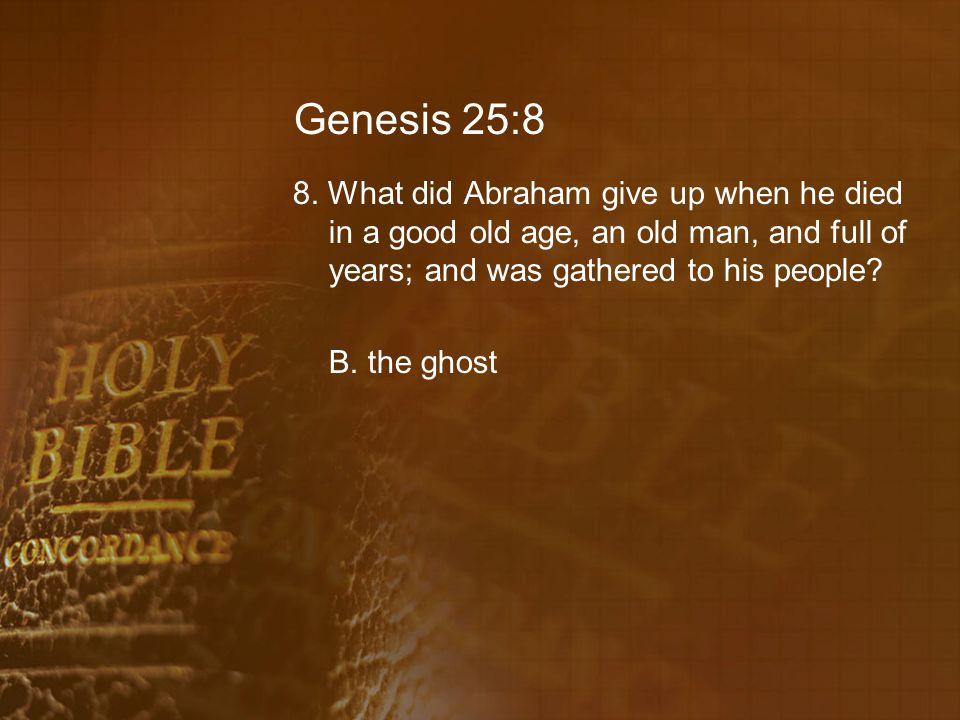 Genesis 25:8 8.