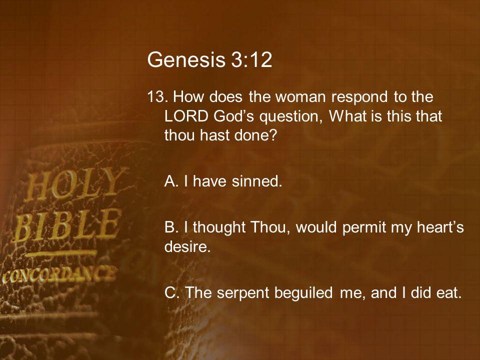 Genesis 3:12 13.