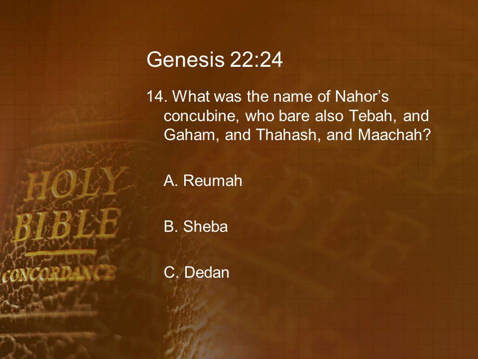 Genesis 22:24 14.