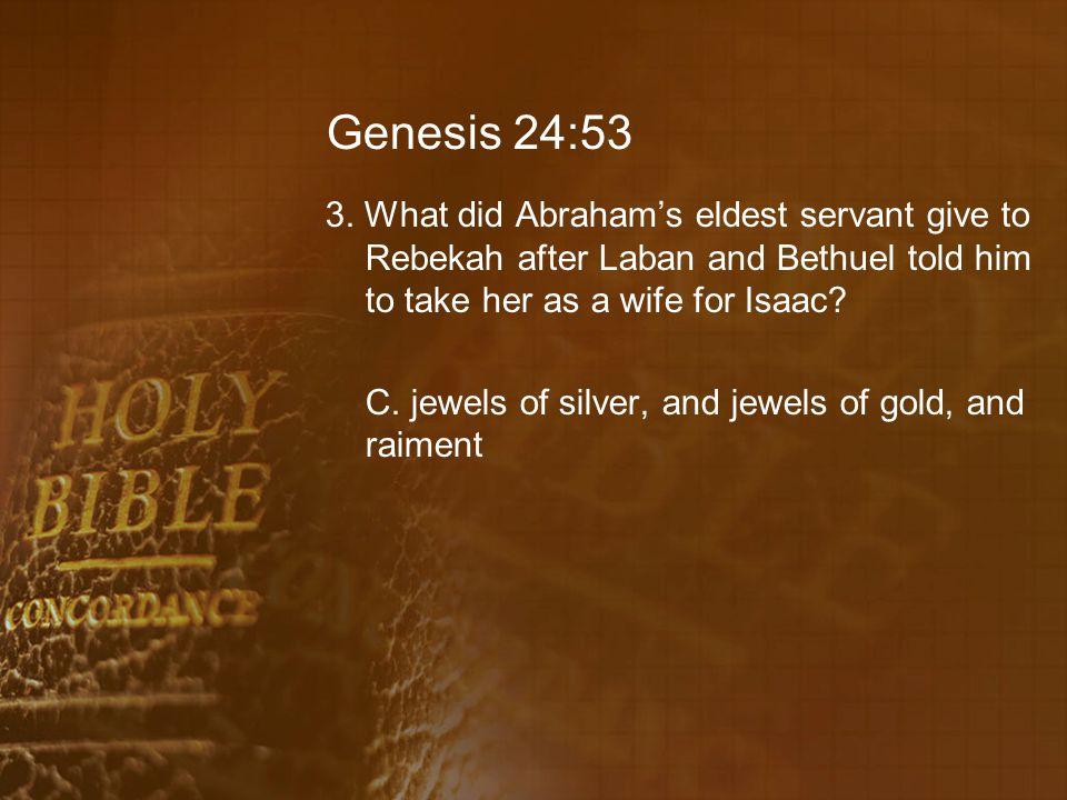 Genesis 24:53 3.