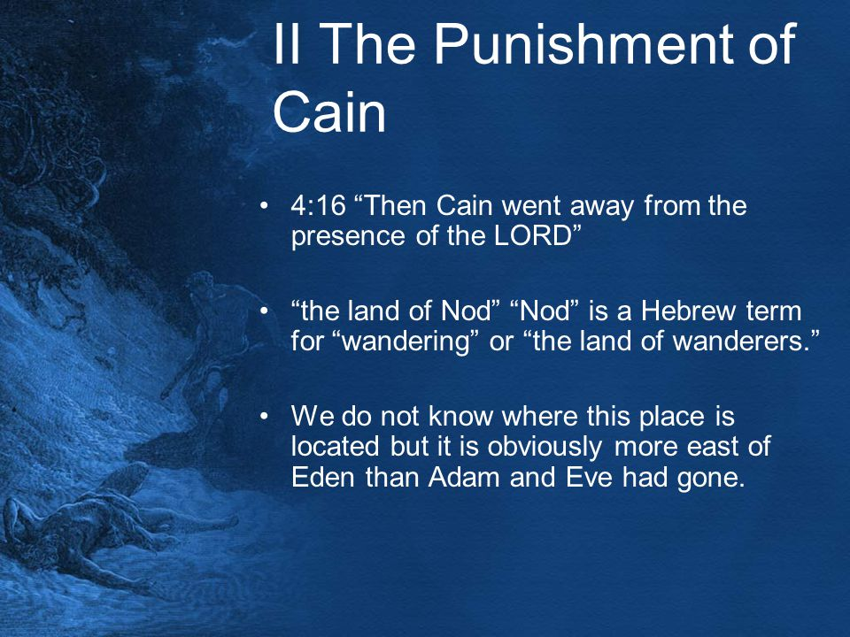 "II The Punishment of Cain 4:16 ""Then Cain went away from the presence of the LORD"" ""the land of Nod"" ""Nod"" is a Hebrew term for ""wandering"" or ""the la"