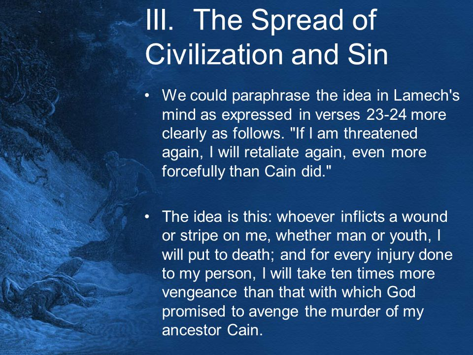 III. The Spread of Civilization and Sin We could paraphrase the idea in Lamech's mind as expressed in verses 23-24 more clearly as follows.