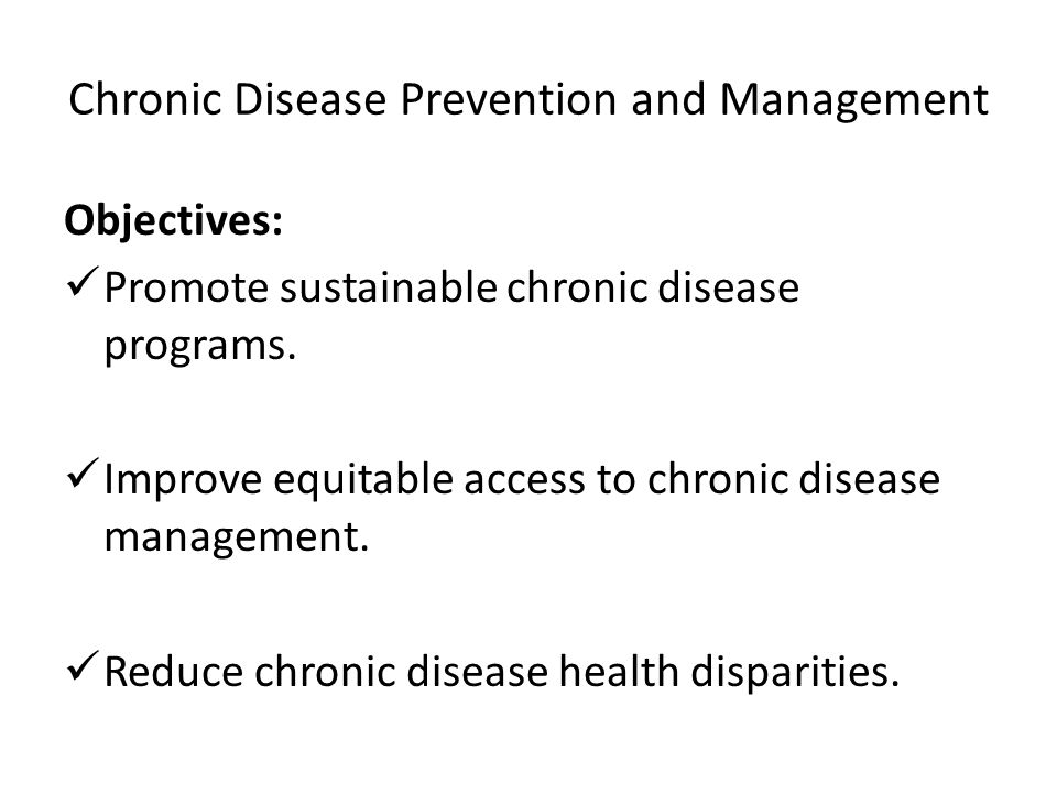 Chronic Disease Prevention and Management Objectives: Promote sustainable chronic disease programs.