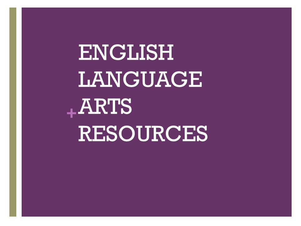 + ENGLISH LANGUAGE ARTS RESOURCES