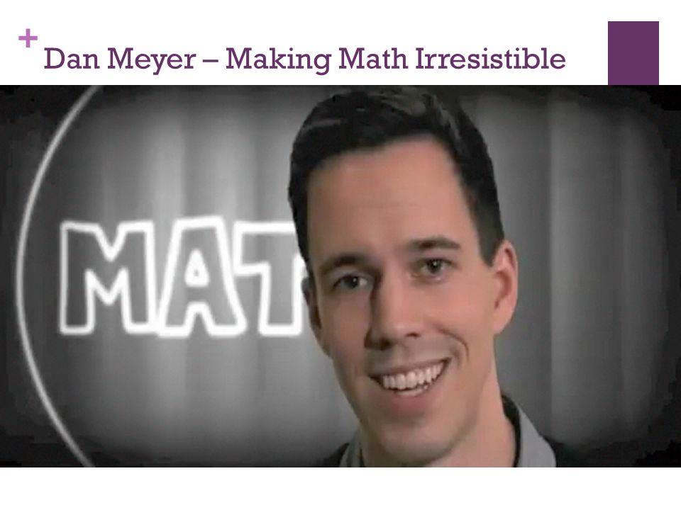 + Dan Meyer – Making Math Irresistible