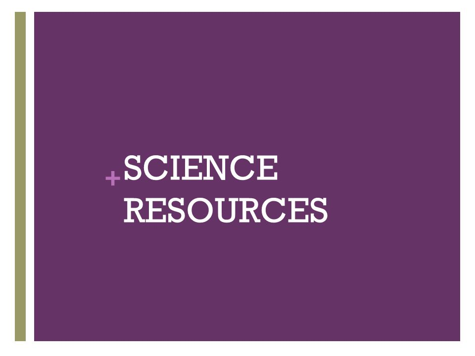 + SCIENCE RESOURCES