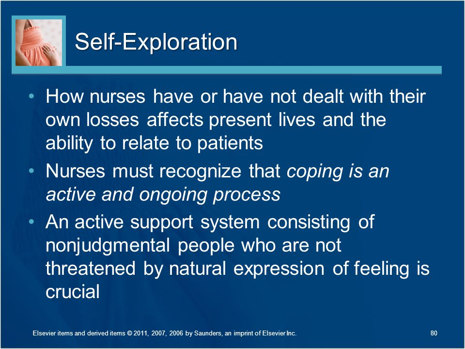 Self-Exploration How nurses have or have not dealt with their own losses affects present lives and the ability to relate to patients Nurses must recog