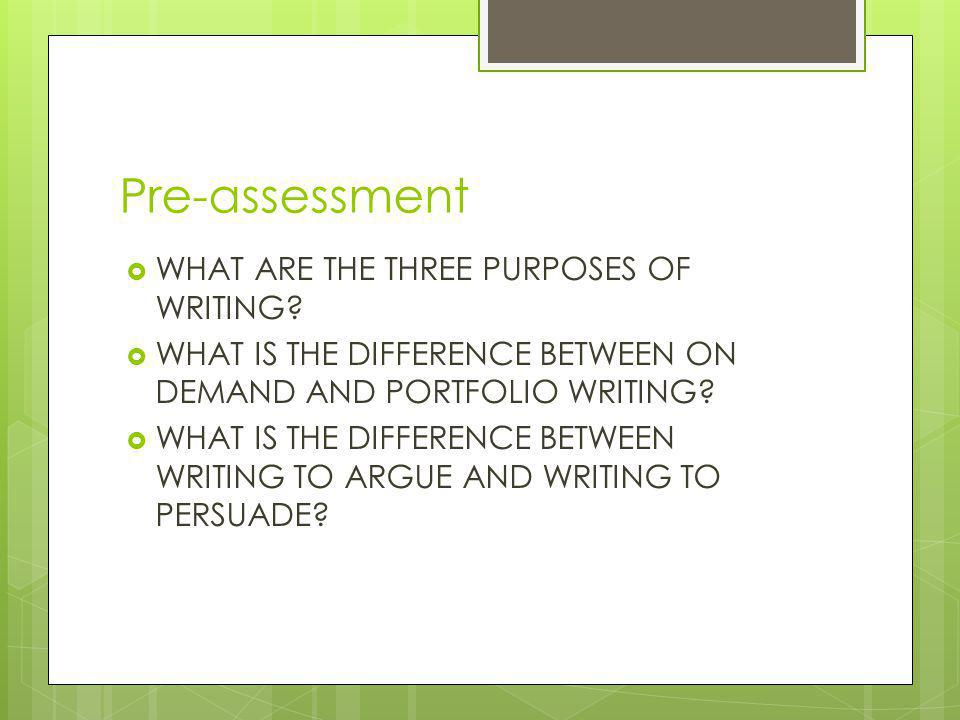 Pre-assessment  WHAT ARE THE THREE PURPOSES OF WRITING.