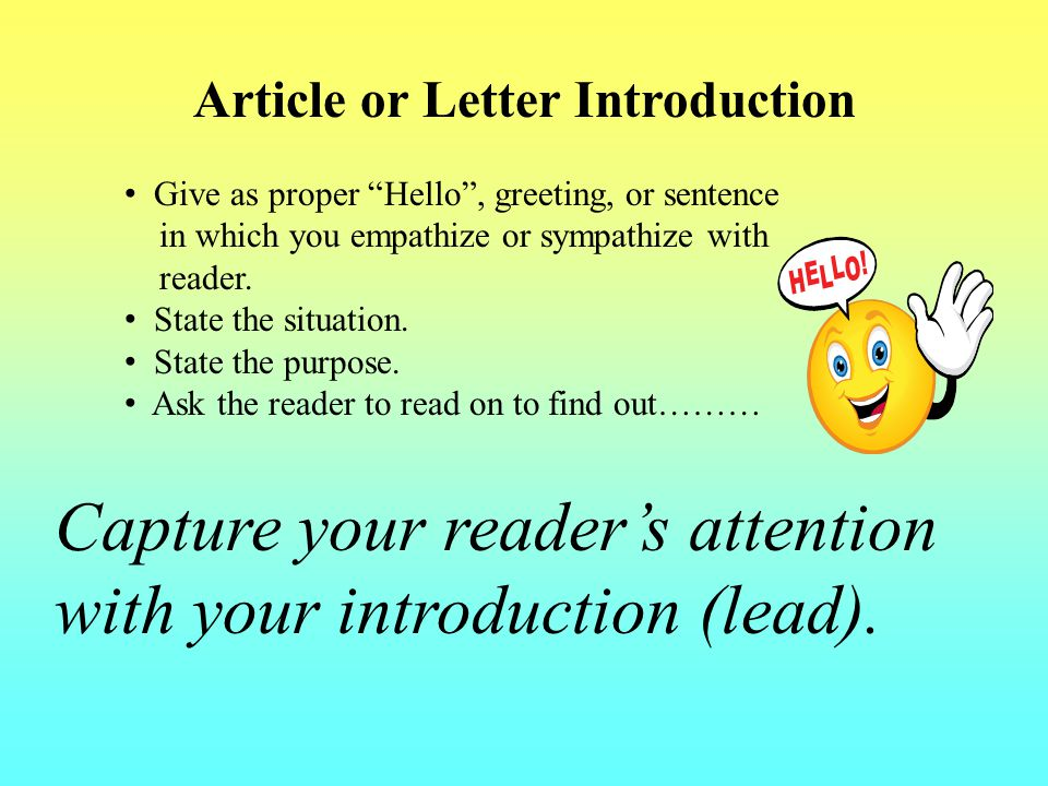 Article or Letter Introduction Give as proper Hello , greeting, or sentence in which you empathize or sympathize with reader.