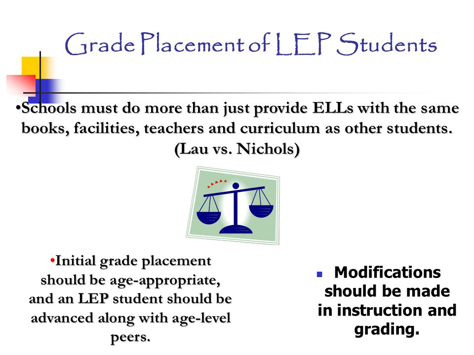 Grade Placement of LEP Students Modifications should be made in instruction and grading.