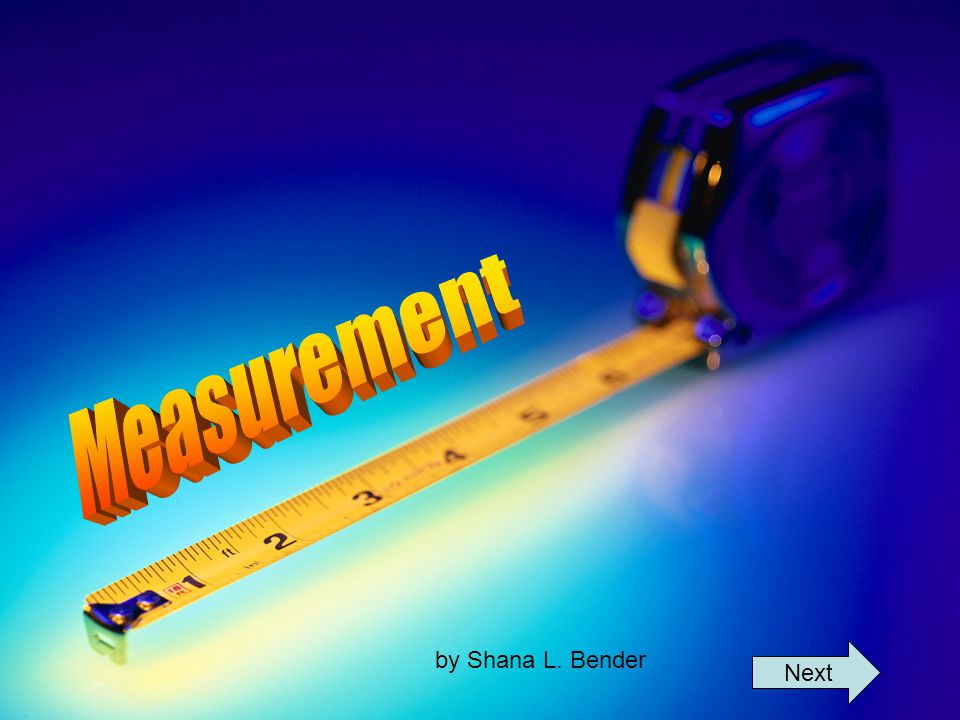 What does it mean to measure.Welcome to the world of measurement.